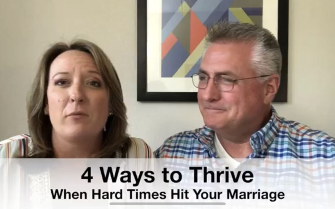 4 Ways to Thrive When Hard Times Hit Your Marriage